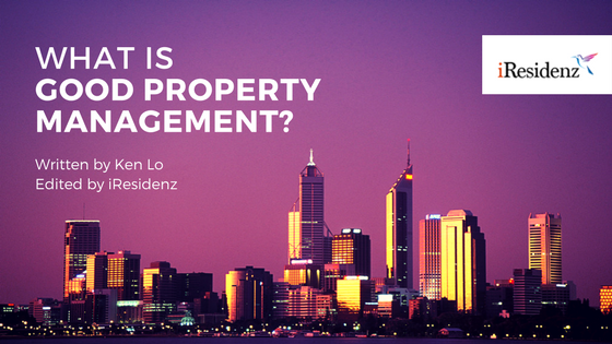 What is Good Property Management? Written by Ken Lo. Edited by iResidenz.