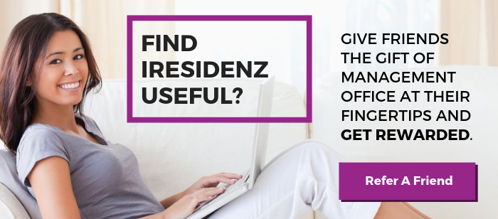 Find iResidenz useful? Give friends the gift of Management Office at their fingertips and GET REWARDED.